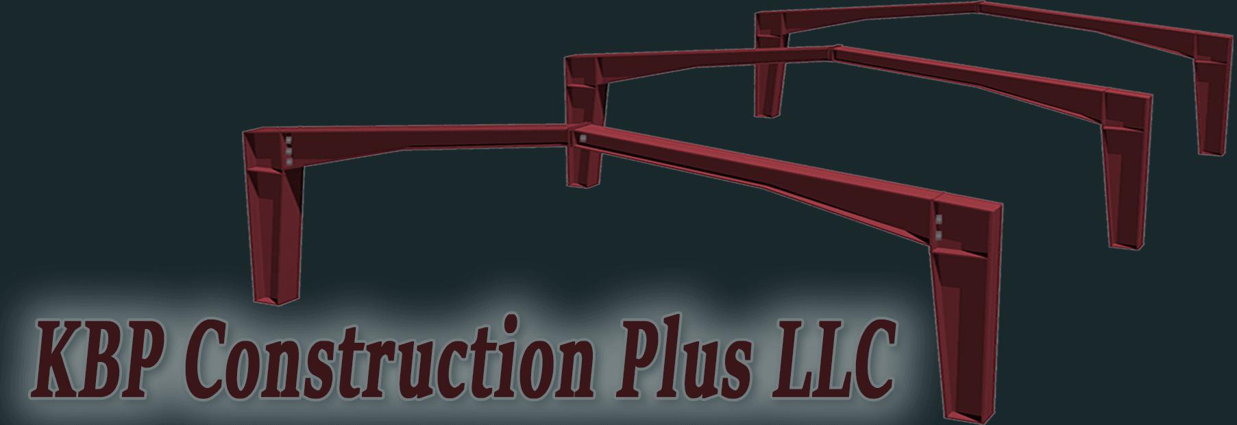 KBP Construction Plus LLC. Steel Buildings, Construction & Remodeling Services